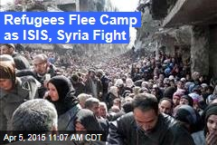 Refugees Flee Camp as ISIS, Syria Fight