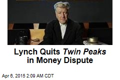 Lynch Quits Twin Peaks in Money Dispute