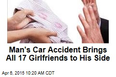 Man's Car Accident Brings All 17 Girlfriends to His Side