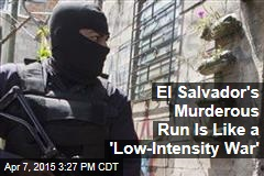 El Salvador's Murderous Run Is Like a 'Low-Intensity War'