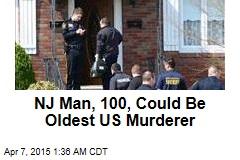 NJ Man, 100, Could Be Oldest US Murderer