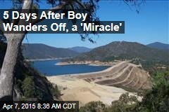 5 Days After Boy Wanders Off, a 'Miracle'