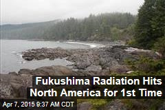 Fukushima Radiation Hits North America for 1st Time