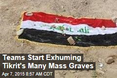 Teams Start Exhuming Tikrit's Many Mass Graves