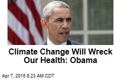 Climate Change Will Wreck Our Health: Obama