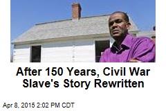 After 150 Years, Civil War Slave's Story Rewritten