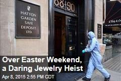 Over Easter Weekend, a Daring Jewelry Heist