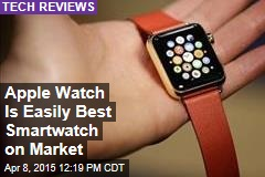 Apple Watch Is Easily Best Smartwatch on Market