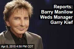 Reports: Barry Manilow Weds Manager Garry Kief