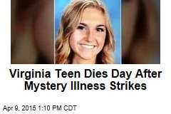 Virginia Teen Dies Day After Mystery Illness Strikes