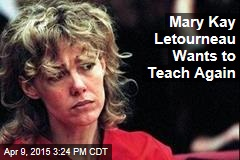 Mary Kay Letourneau Wants to Teach Again