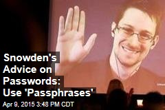 Snowden's Advice on Passwords: Use 'Passphrases'