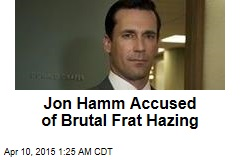 Jon Hamm Accused of Brutal Frat Hazing