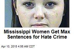Mississippi Women Get Max Sentences for Hate Crime