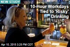 10-Hour Workdays Tied to 'Risky' Drinking