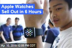 Apple Watches Sell Out in 6 Hours