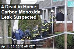 4 Dead in Home; Carbon Monoxide Leak Suspected