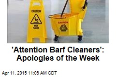 'Attention Barf Cleaners': Apologies of the Week