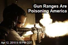 Gun Ranges Are Poisoning America —Literally