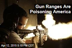 Gun Ranges Are Poisoning America —Literally