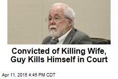 Convicted of Killing Wife, Guy Kills Himself in Court