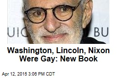 Washington, Lincoln, Nixon Were Gay: New Book