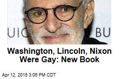 Washington, Lincoln, Nixon Were Gay: New Book