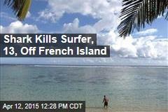 Shark Kills Surfer, 13, Off French Island