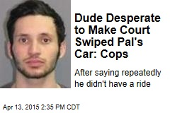 Dude Desperate to Make Court Swiped Pal's Car: Cops
