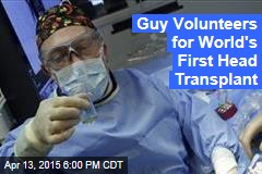 Guy Volunteers for World's First Head Transplant