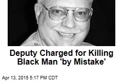 Deputy Charged for Killing Black Man 'by Mistake'