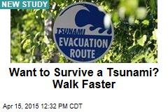 Want to Survive a Tsunami? Walk Faster