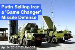 Putin: Iran Can Buy 'Game Changer' Missile System