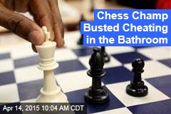 Chess Champ Busted Cheating in the Bathroom