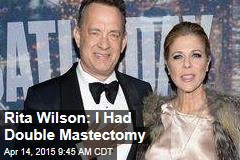 Rita Wilson: I Had Double Mastectomy