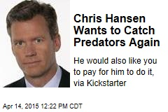 Chris Hansen Wants to Catch Predators Again