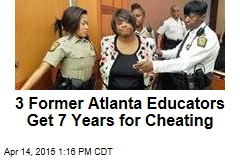 3 Former Atlanta Educators Get 7 Years for Cheating