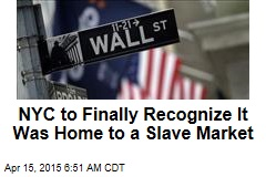 NYC to Finally Recognize It Was Home to a Slave Market