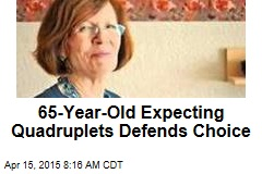 65-Year-Old Expecting Quadruplets Defends Choice
