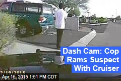 Dash Cam: Cop Rams Suspect With Cruiser