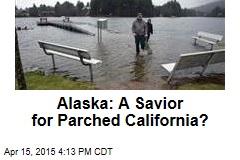 Alaska: A Savior for Parched California?