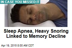 Sleep Apnea, Heavy Snoring Linked to Memory Decline