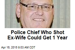 Police Chief Who Shot Ex-Wife Could Get 1 Year
