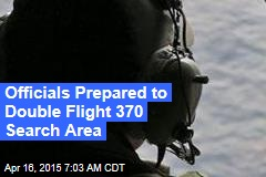 Officials Prepared to Double Flight 370 Search Area
