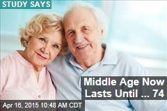 Middle Age Now Lasts Until ... 74