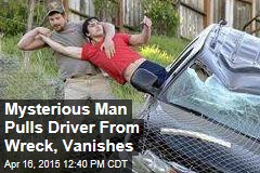 Mysterious Man Pulls Driver From Wreck, Vanishes