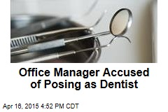 Officer Manager Accused of Posing as Dentist