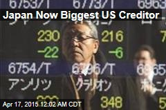 Japan Now Biggest US Creditor