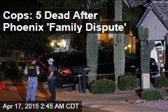 Cops: 5 Dead After Phoenix 'Family Dispute'