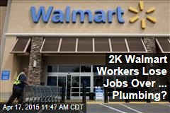 2K Walmart Workers Lose Jobs Over ... Plumbing?